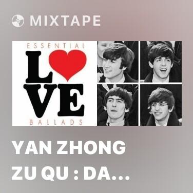 Radio Yan Zhong Zu Qu : Da Jiang Dong Qu / Duo Shao Rou Qing Duo Shao Lei / Yu Zhong Xuan Lu - Various Artists