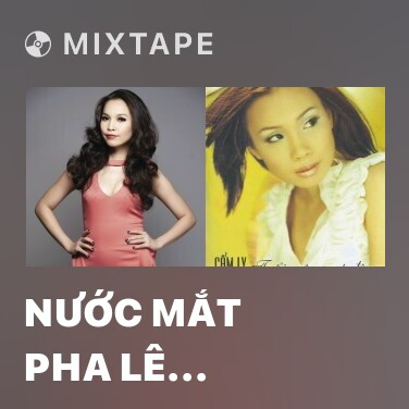 Mixtape Nước Mắt Pha Lê Remix - Various Artists