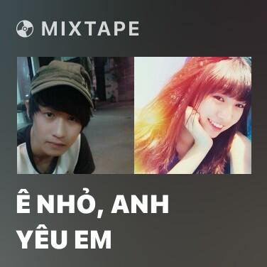 Mixtape Ê Nhỏ, Anh Yêu Em - Various Artists