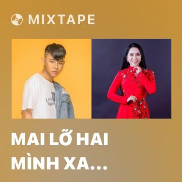 Mixtape Mai Lỡ Hai Mình Xa Nhau - Various Artists