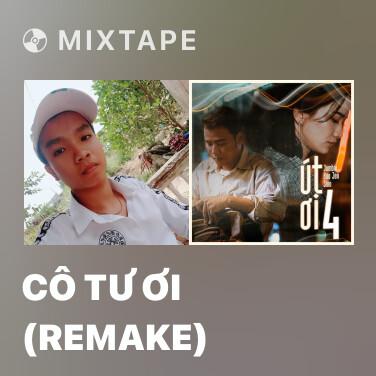 Mixtape Cô Tư Ơi (Remake) - Various Artists
