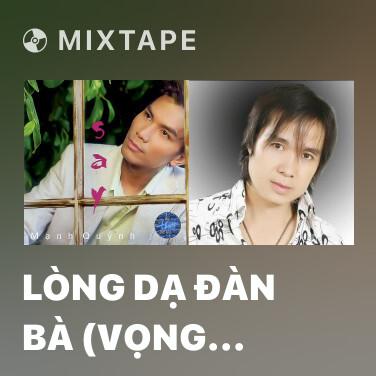 Mixtape Lòng Dạ Đàn Bà (Vọng Cổ) - Various Artists