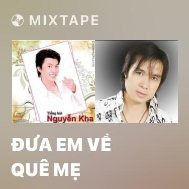 Mixtape Đưa Em Về Quê Mẹ - Various Artists
