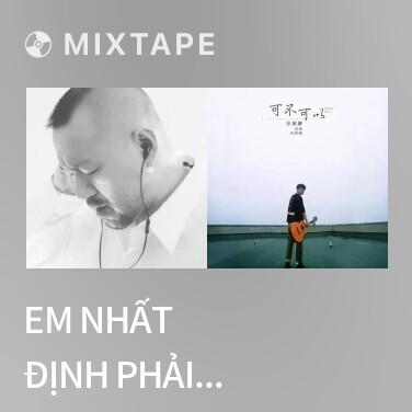 Mixtape Em Nhất Định Phải Hạnh Phúc / 你一定要幸福 - Various Artists