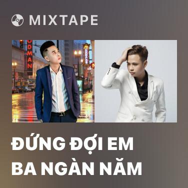 Mixtape Đứng Đợi Em Ba Ngàn Năm - Various Artists