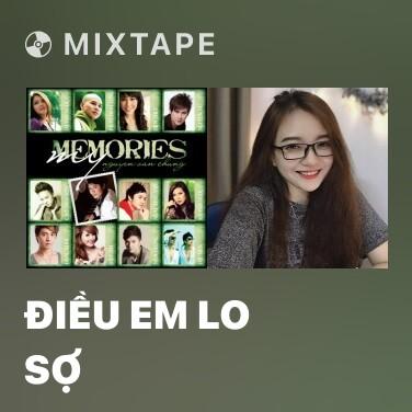 Mixtape Điều Em Lo Sợ - Various Artists