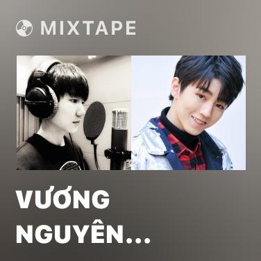 Mixtape Vương Nguyên (TFBoys) - Various Artists