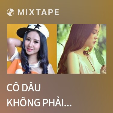 Mixtape Cô Dâu Không Phải Là Em / 新娘不是我 - Various Artists