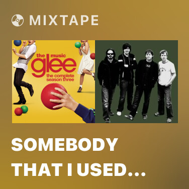 Mixtape Somebody That I Used To Know (Glee Cast Version) - Various Artists