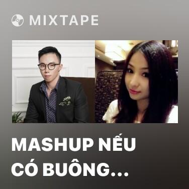Mixtape Mashup Nếu Có Buông Tay - Cho Anh Gần Em Thêm Chút Nữa - Various Artists
