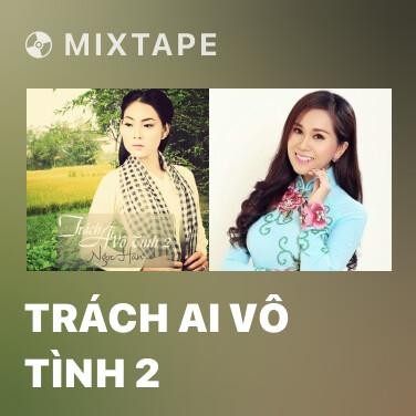 Mixtape Trách Ai Vô Tình 2 - Various Artists