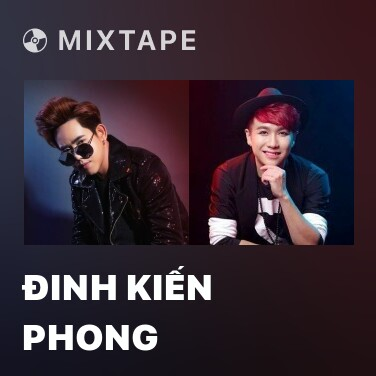 Mixtape Đinh Kiến Phong - Various Artists