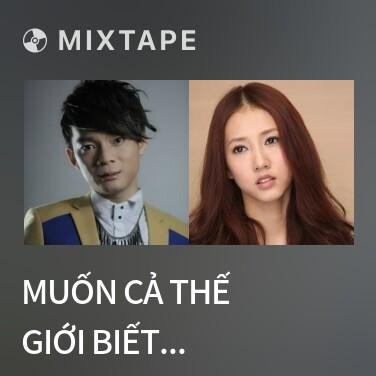 Mixtape Muốn Cả Thế Giới Biết Anh Yêu Em / 讓全世界知道我愛你 - Various Artists