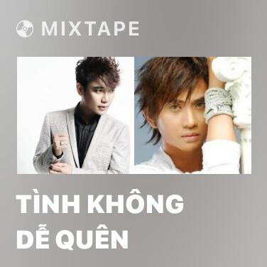 Mixtape Tình Không Dễ Quên - Various Artists