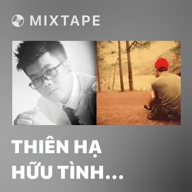 Mixtape Thiên Hạ Hữu Tình Nhân - Various Artists