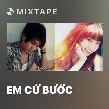 Mixtape Em Cứ Bước - Various Artists