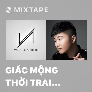 Mixtape Giấc Mộng Thời Trai (Nhạc Hoa) - Various Artists