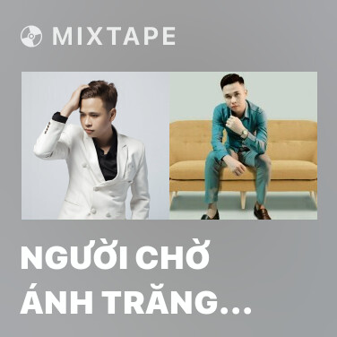 Mixtape Người Chờ Ánh Trăng (Remix) - Various Artists
