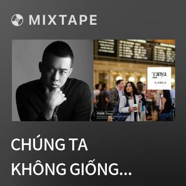 Mixtape Chúng Ta Không Giống Nhau / 我们不一样 - Various Artists