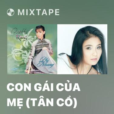 Mixtape Con Gái Của Mẹ (Tân Cổ) - Various Artists