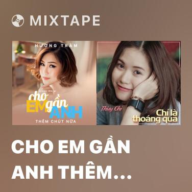 Mixtape Cho Em Gần Anh Thêm Chút Nữa (Cho Em Gần Anh Thêm Chút Nữa OST) - Various Artists