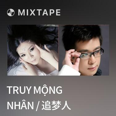 Mixtape Truy Mộng Nhân / 追梦人 - Various Artists