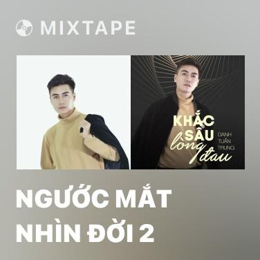 Mixtape Ngước Mắt Nhìn Đời 2 - Various Artists