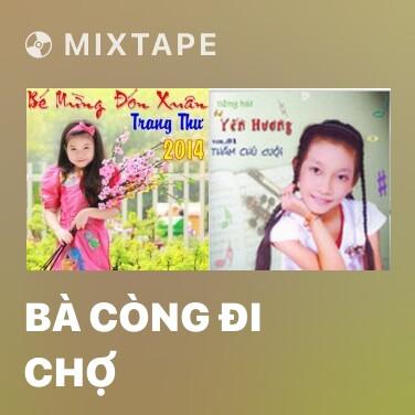 Mixtape Bà Còng Đi Chợ - Various Artists