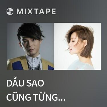 Mixtape Dẫu Sao Cũng Từng Yêu Đậm Sâu / 毕竟深爱过 - Various Artists