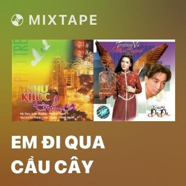 Mixtape Em Đi Qua Cầu Cây - Various Artists