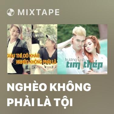 Mixtape Nghèo Không Phải Là Tội - Various Artists