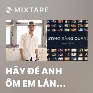 Mixtape Hãy Để Anh Ôm Em Lần Cuối (Beat) -