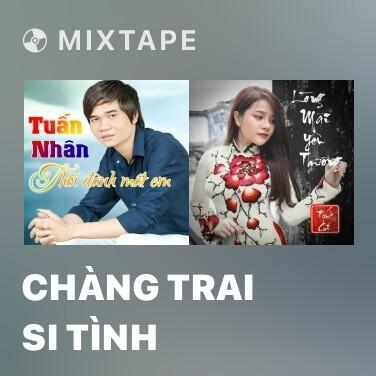Mixtape Chàng Trai Si Tình - Various Artists