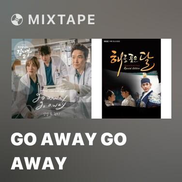 Mixtape Go Away Go Away - Various Artists