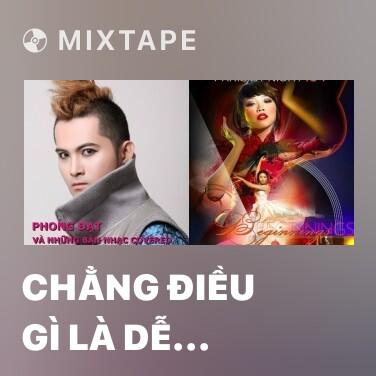 Mixtape Chẳng Điều Gì Là Dễ Dàng Như Tôi Đã Hình Dung - Various Artists
