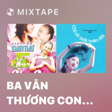 Mixtape Ba Vẫn Thương Con Như Ngày Nào - Various Artists