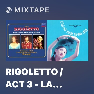 Mixtape Rigoletto / Act 3 - La Donna È Mobile - E Là Il Vostruomo - Various Artists