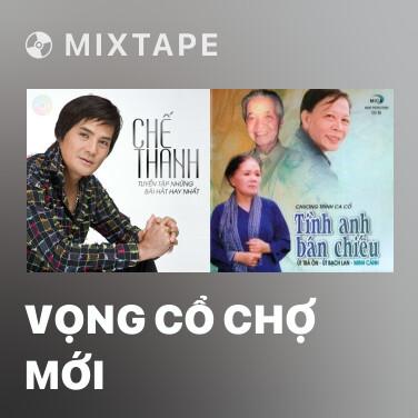 Mixtape Vọng Cổ Chợ Mới - Various Artists