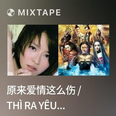 Mixtape 原来爱情这么伤 / Thì Ra Yêu Thương Là Đau Khổ Thế Này - Various Artists