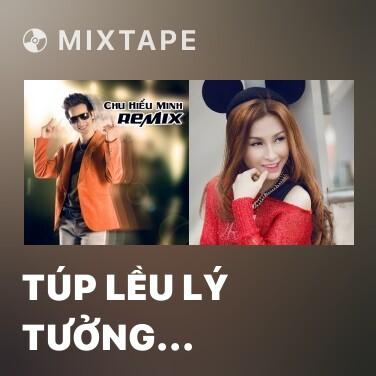 Mixtape Túp Lều Lý Tưởng (Remix) - Various Artists