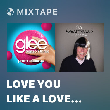 Mixtape Love You Like A Love Song - Various Artists