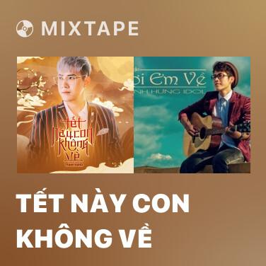 Mixtape Tết Này Con Không Về - Various Artists