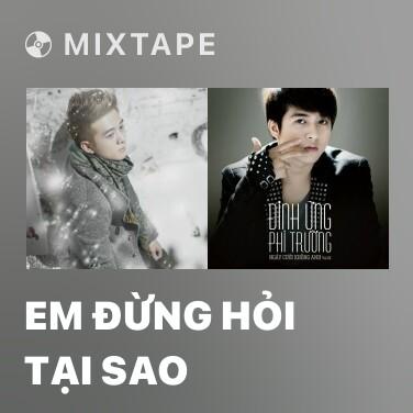 Mixtape Em Đừng Hỏi Tại Sao -