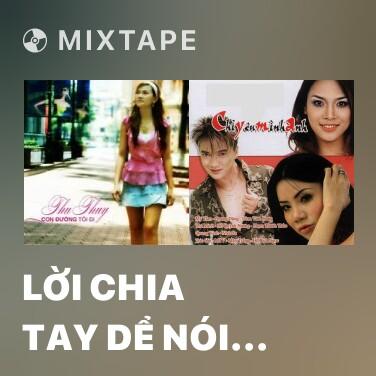 Mixtape Lời Chia Tay Dể Nói Thế Sao Anh - Various Artists