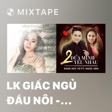 Mixtape LK Giấc Ngủ Đầu Nôi - Ru Con Thuyền Mộng - Various Artists