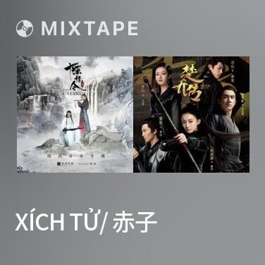 Mixtape Xích Tử/ 赤子 - Various Artists