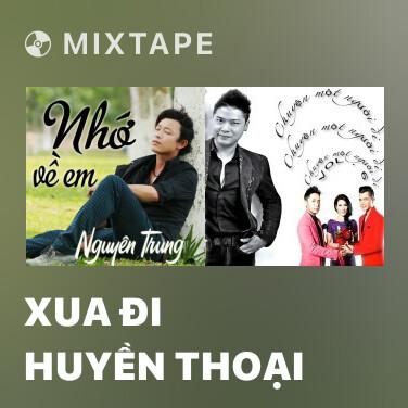 Mixtape Xua Đi Huyền Thoại - Various Artists