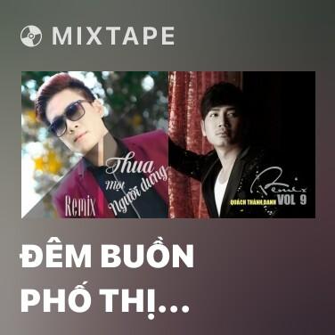 Mixtape Đêm Buồn Phố Thị (Remix) - Various Artists