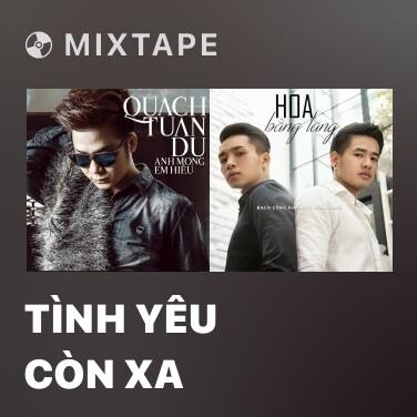 Mixtape Tình Yêu Còn Xa - Various Artists