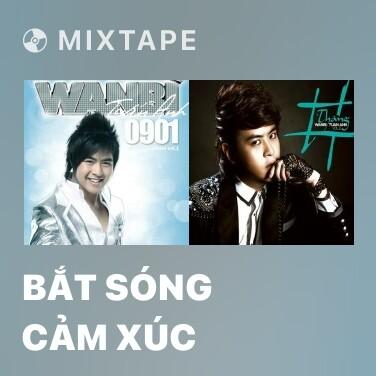 Mixtape Bắt Sóng Cảm Xúc -
